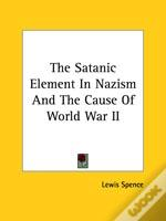 The Satanic Element In Nazism And The Cause Of World War Ii
