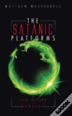 The Satanic Platforms: & The Whore Of Babylon