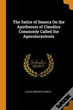 The Satire Of Seneca On The Apotheosis Of Claudius Commonly Called The Apocolocyntosis