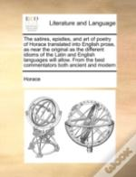 The Satires, Epistles, And Art Of Poetry Of Horace Translated Into English Prose, As Near The Original As The Different Idioms Of The Latin And Englis