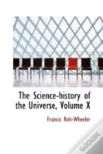 The Science-History Of The Universe, Vol