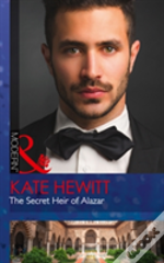 The Secret Heir Of Alazar (Seduced By A Sheikh, Book 1)