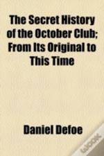 The Secret History Of The October Club; From Its Original To This Time