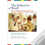 The Seduction Of Brazil: The Americaniza