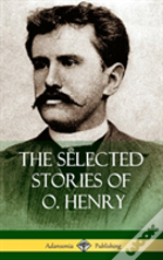 The Selected Stories Of O. Henry (Hardcover)