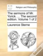 The Sermons Of Mr. Yorick. ... The Second Edition. Volume 1 Of 2