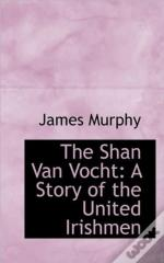 The Shan Van Vocht: A Story Of The Unite