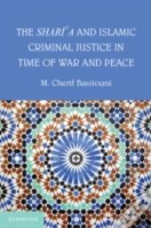 The Shari'A And Islamic Criminal Justice In Time Of War And Peace