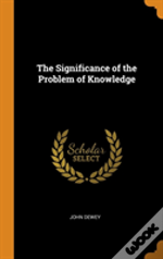 The Significance Of The Problem Of Knowledge