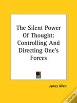 Wook.pt - The Silent Power Of Thought: Controlling And Directing One'S Forces