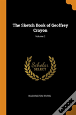 The Sketch Book Of Geoffrey Crayon; Volume 2