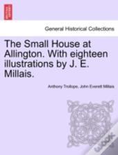 The Small House At Allington. With Eight