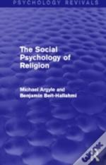 The Social Psychology Of Religion (Psychology Revivals)