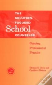 The Solution-Focused School Counselor