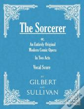 The Sorcerer - An Entirely Original Modern Comic Opera - In Two Acts (Vocal Score)