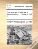 The Sorrows Of Werter: A German Story. .