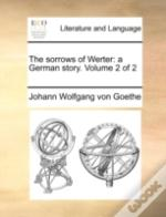The Sorrows Of Werter: A German Story.