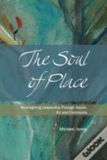 The Soul Of Place - Re-Imagining Leadership Through Nature, Art And Community