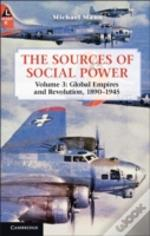The Sources Of Social Power: Volume 3, Global Empires And Revolution, 1890-1945