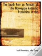 The South Pole An Account Of The Norwegi