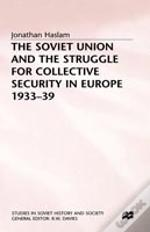 The Soviet Union And The Struggle For Collective Security In Europe, 1933-39