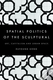 The Spatial Politics Of The Sculptural