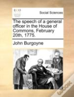 The Speech Of A General Officer In The House Of Commons, February 20th, 1775.