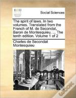 The Spirit Of Laws. In Two Volumes. Tran