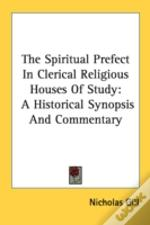 The Spiritual Prefect In Clerical Religious Houses Of Study: A Historical Synopsis And Commentary