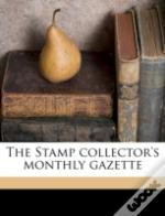 The Stamp Collector'S Monthly Gazette