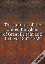 The Statutes Of The United Kingdom Of Great Britain And Ireland 1807-1868
