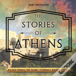 The Stories Of Athens - Ancient History 5th Grade - Children'S Ancient History