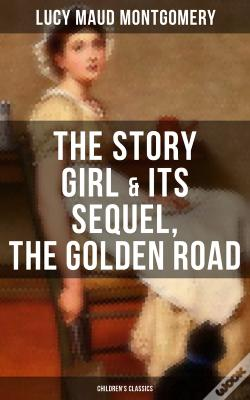 Wook.pt - The Story Girl & Its Sequel, The Golden Road (Children'S Classics)