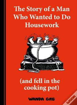 Wook.pt - The Story Of A Man Who Wanted To Do Housework