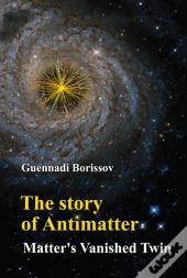 The Story Of Antimatter