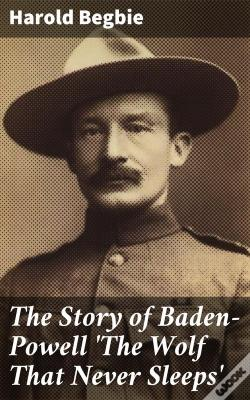 Wook.pt - The Story Of Baden-Powell 'The Wolf That Never Sleeps'