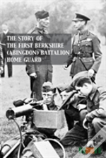 The Story Of The First Berkshire (Abingdon) Battalion Home Guard