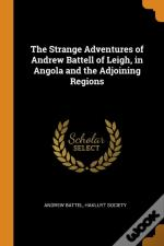 The Strange Adventures Of Andrew Battell Of Leigh, In Angola And The Adjoining Regions