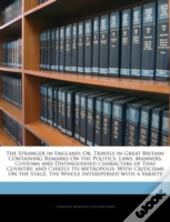 The Stranger In England; Or, Travels In