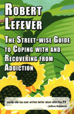 Wook.pt - The Street-Wise Guide To Coping With  And Recovering From Addiction