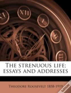 Wook.pt - The Strenuous Life; Essays And Addresses