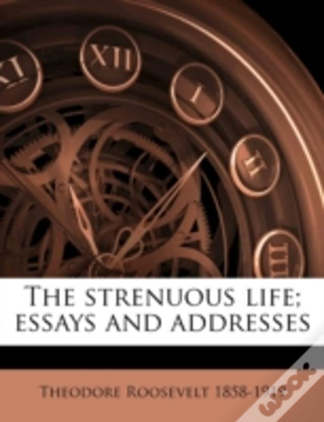 The Strenuous Life; Essays And Addresses
