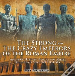 Wook.pt - The Strong And The Crazy Emperors Of The Roman Empire - Ancient History Books For Kids   Children'S Ancient History
