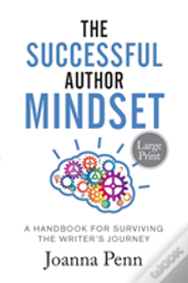 The Successful Author Mindset: A Handbook For Surviving The Writer'S Journey Large Print
