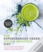 The Supercharged Green Juice & Smoothie Diet
