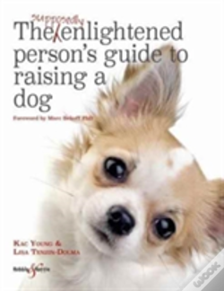 Wook.pt - The Supposedly Enlightened Person'S Guide To Raising A Dog