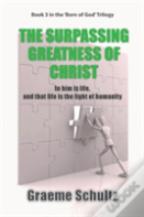 The Surpassing Greatness Of Christ