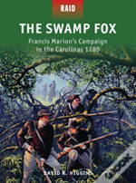 The Swamp Fox - Francis Marion'S Campaign In The Carolinas, 1780