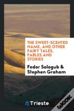 The Sweet-Scented Name, And Other Fairy Tales, Fables And Stories