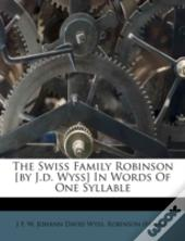 The Swiss Family Robinson (By J.D. Wyss) In Words Of One Syllable